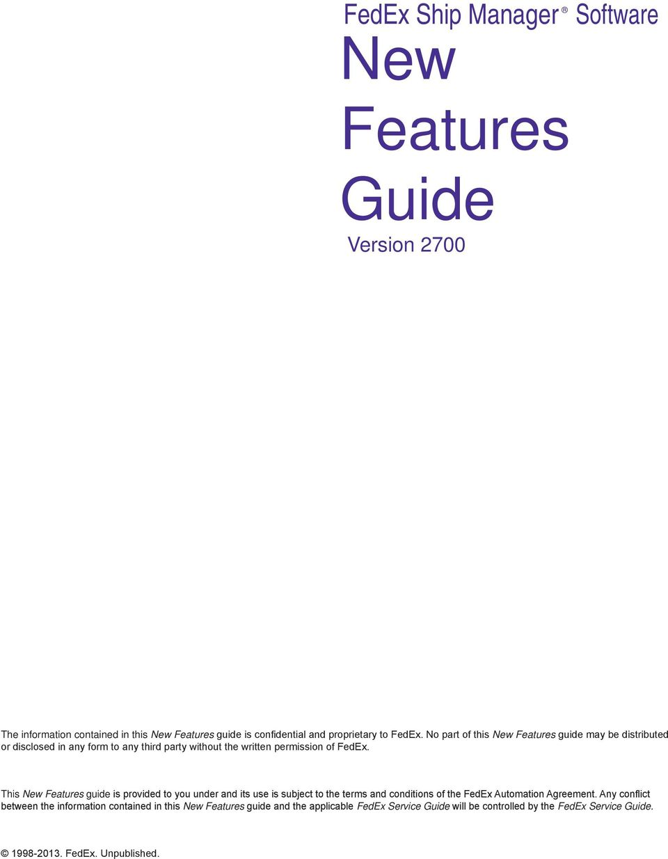 This New Features guide is provided to you under and its use is subject to the terms and conditions of the FedEx Automation Agreement.