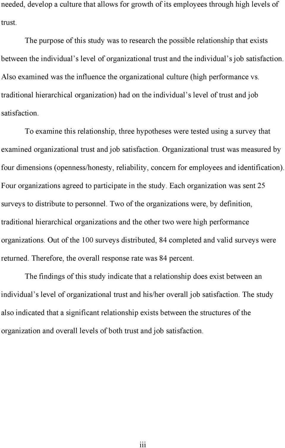 Also examined was the influence the organizational culture (high performance vs. traditional hierarchical organization) had on the individual s level of trust and job satisfaction.
