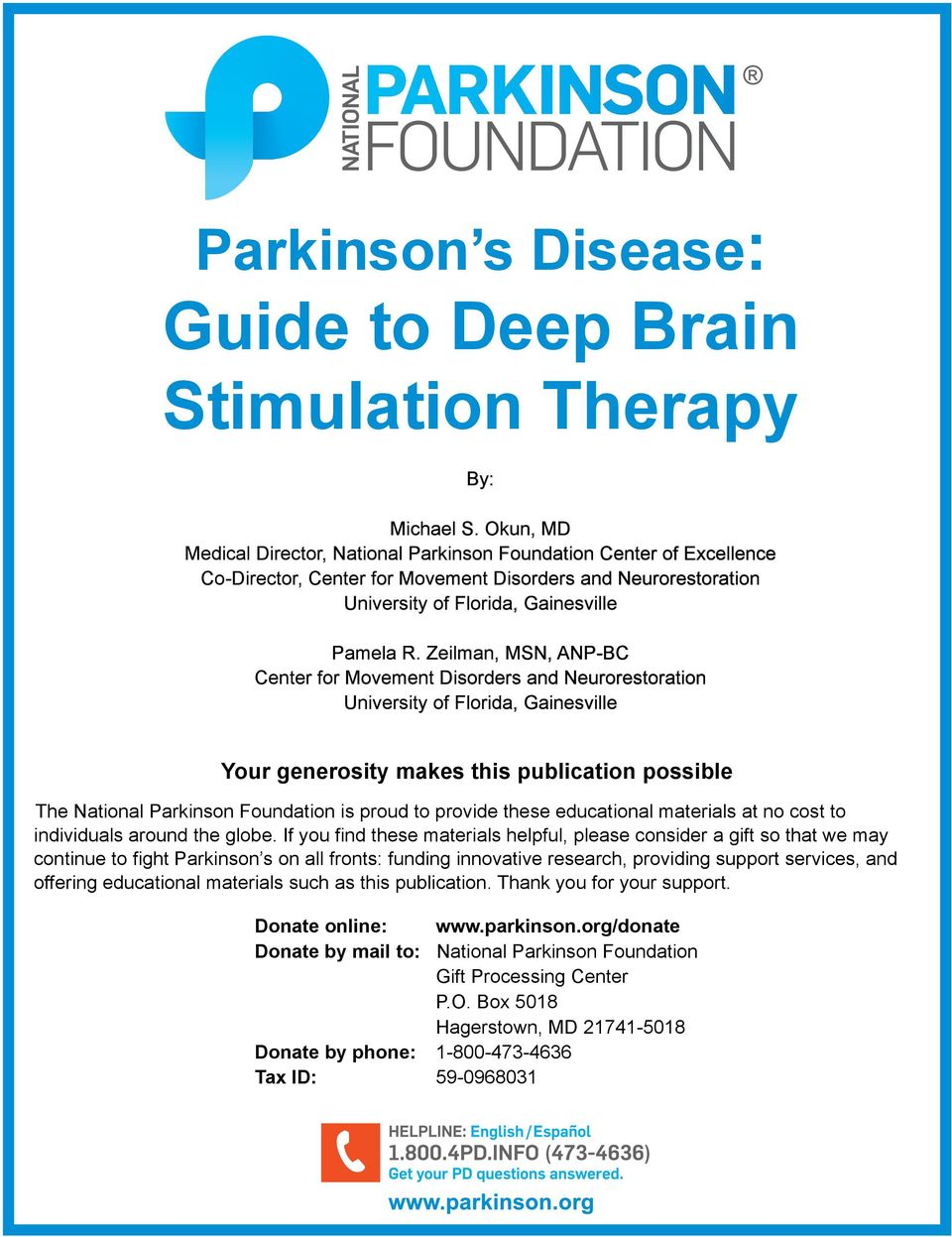 Zeilman, MSN, ANP-BC Center for Movement Disorders and Neurorestoration University of Florida, Gainesville Your generosity makes this publication possible The National Parkinson Foundation is proud