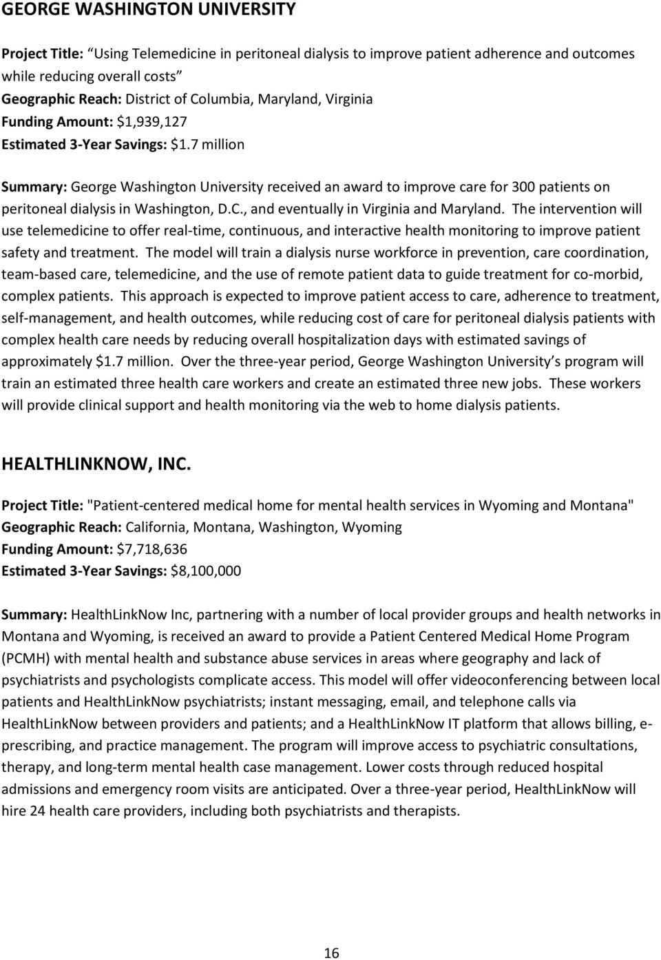 7 million Summary: George Washington University received an award to improve care for 300 patients on peritoneal dialysis in Washington, D.C., and eventually in Virginia and Maryland.