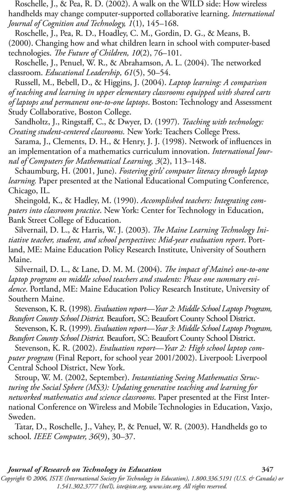 Changing how and what children learn in school with computer-based technologies. The Future of Children, 10(2), 76 101. Roschelle, J., Penuel, W. R., & Abrahamson, A. L. (2004).