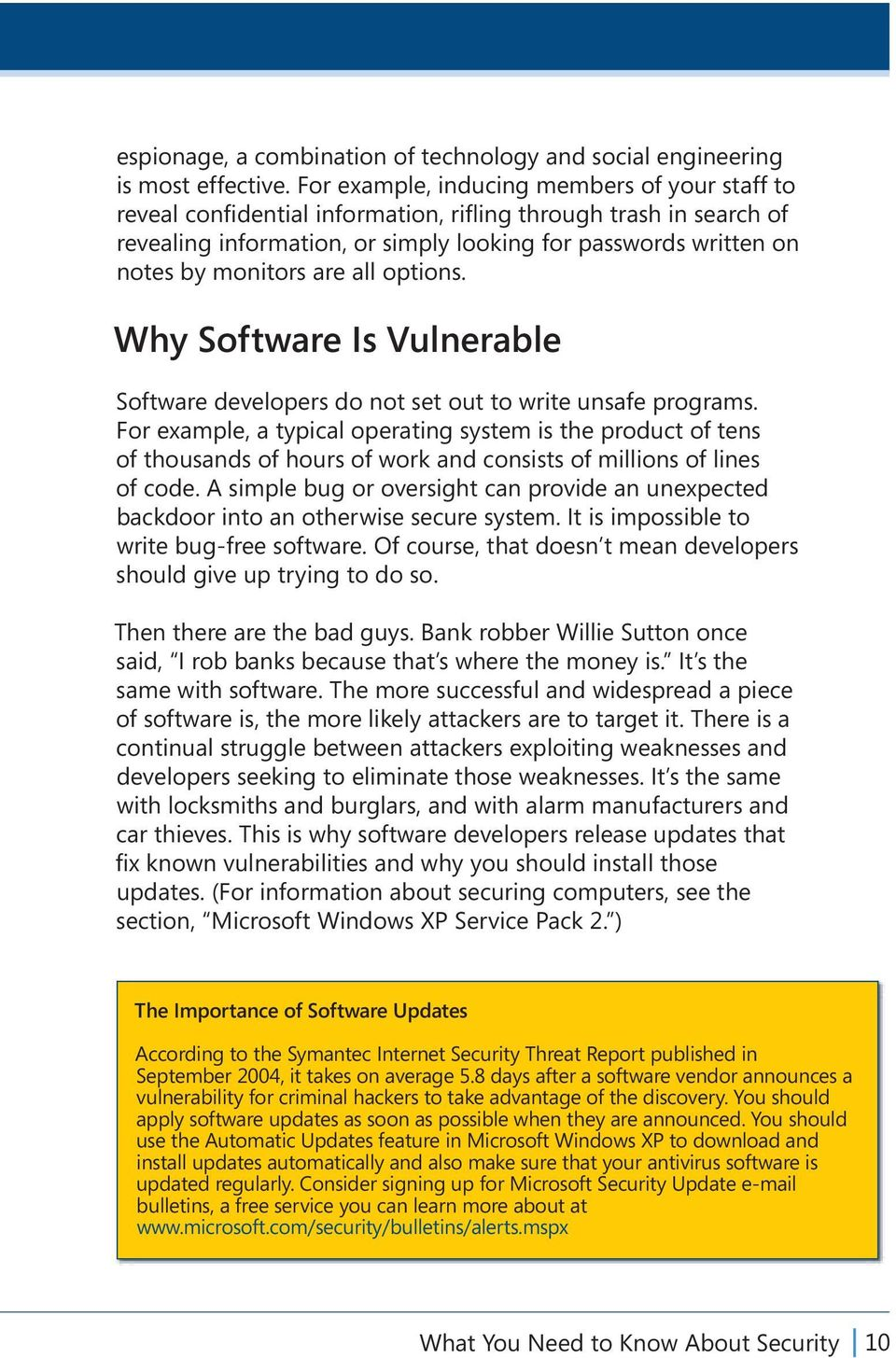 are all options. Why Software Is Vulnerable Software developers do not set out to write unsafe programs.