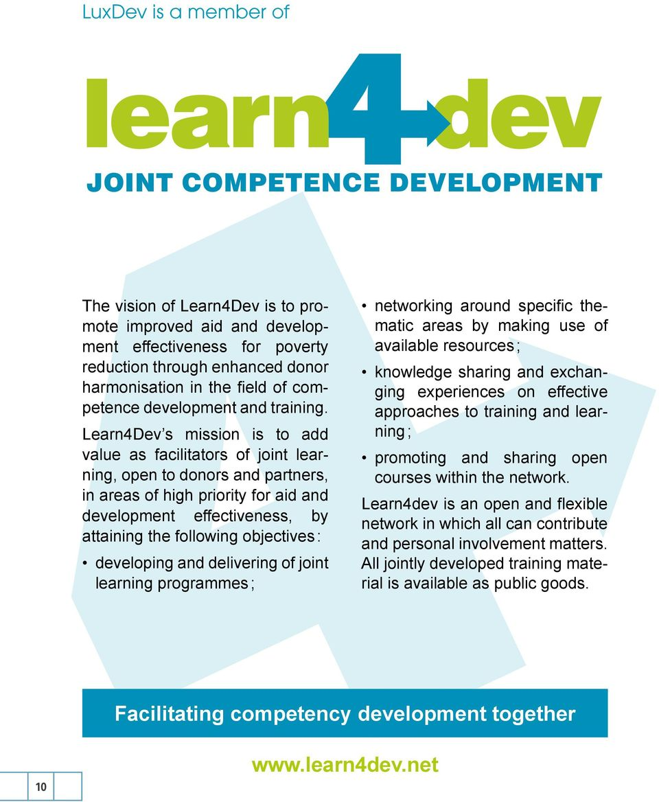 Learn4Dev s mission is to add value as facilitators of joint learning, open to donors and partners, in areas of high priority for aid and development effectiveness, by attaining the following