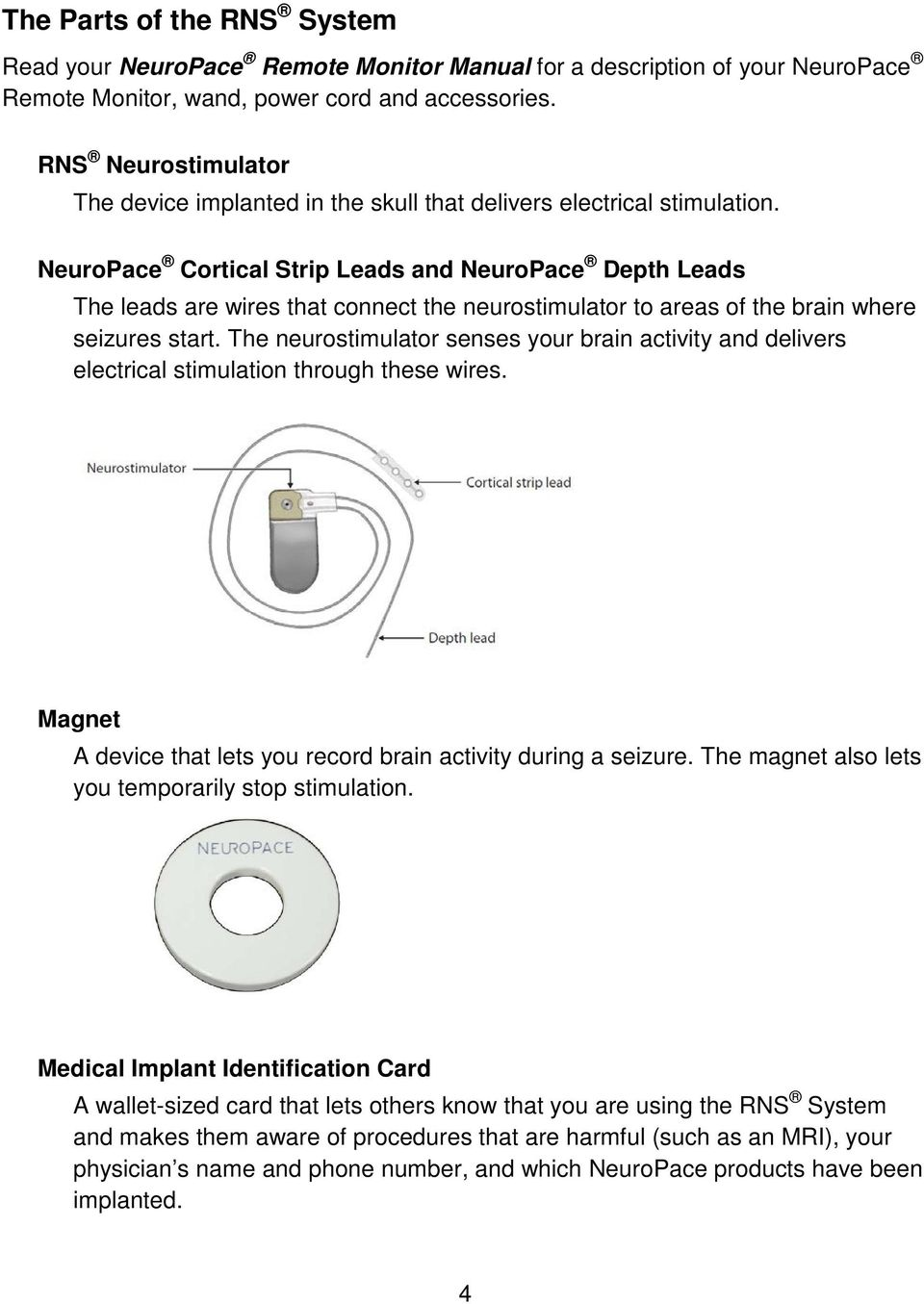 NeuroPace Cortical Strip Leads and NeuroPace Depth Leads The leads are wires that connect the neurostimulator to areas of the brain where seizures start.