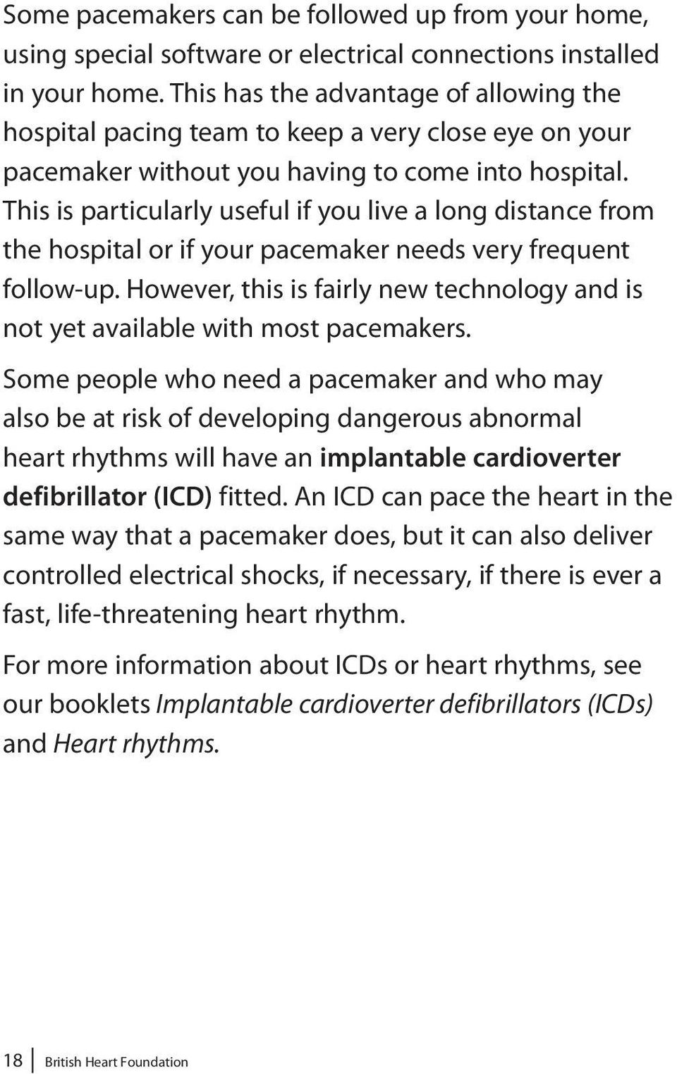 This is particularly useful if you live a long distance from the hospital or if your pacemaker needs very frequent follow-up.