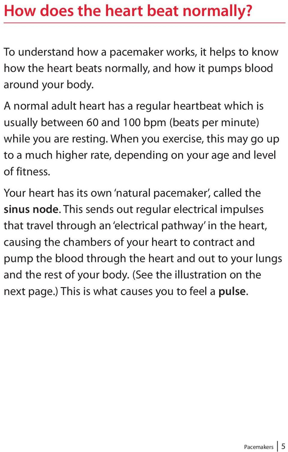When you exercise, this may go up to a much higher rate, depending on your age and level of fitness. Your heart has its own natural pacemaker, called the sinus node.