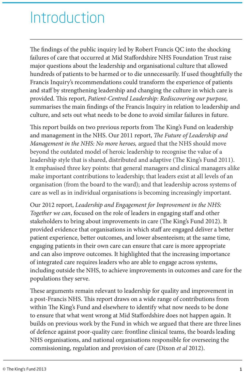 If used thoughtfully the Francis Inquiry s recommendations could transform the experience of patients and staff by strengthening leadership and changing the culture in which care is provided.