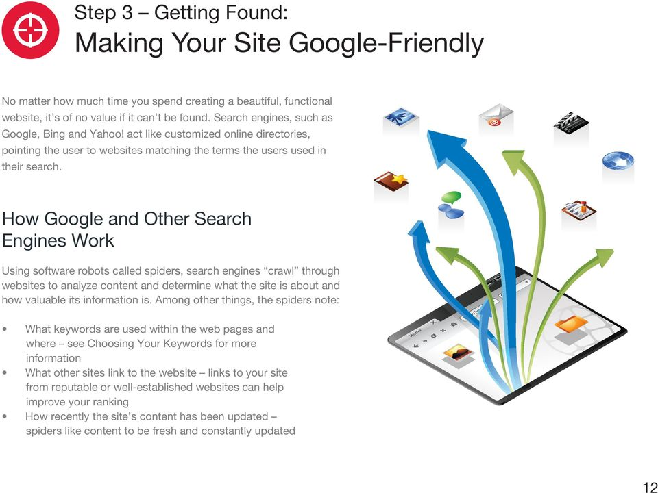 How Google and Other Search Engines Work Using software robots called spiders, search engines crawl through websites to analyze content and determine what the site is about and how valuable its