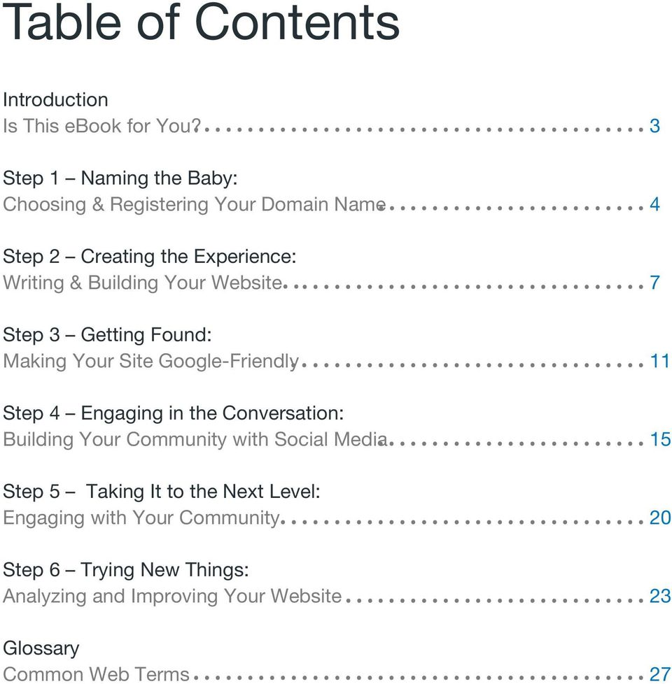 Your Website 7 Step 3 Getting Found: Making Your Site Google-Friendly 11 Step 4 Engaging in the Conversation: Building