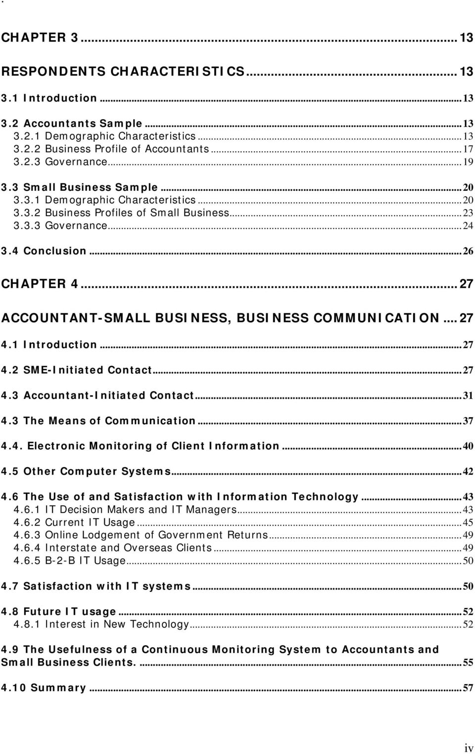 .. 27 ACCOUNTANT-SMALL BUSINESS, BUSINESS COMMUNICATION... 27 4.1 Introduction...27 4.2 SME-Initiated Contact...27 4.3 Accountant-Initiated Contact...31 4.3 The Means of Communication...37 4.4. Electronic Monitoring of Client Information.