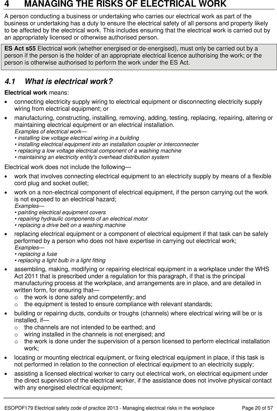 ES Act s55 Electrical work (whether energised or de-energised), must only be carried out by a person if the person is the holder of an appropriate electrical licence authorising the work; or the