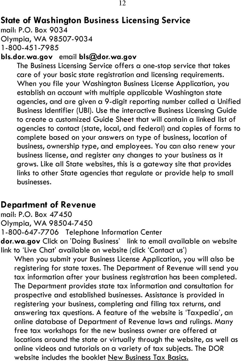 When you file your Washington Business License Application, you establish an account with multiple applicable Washington state agencies, and are given a 9-digit reporting number called a Unified