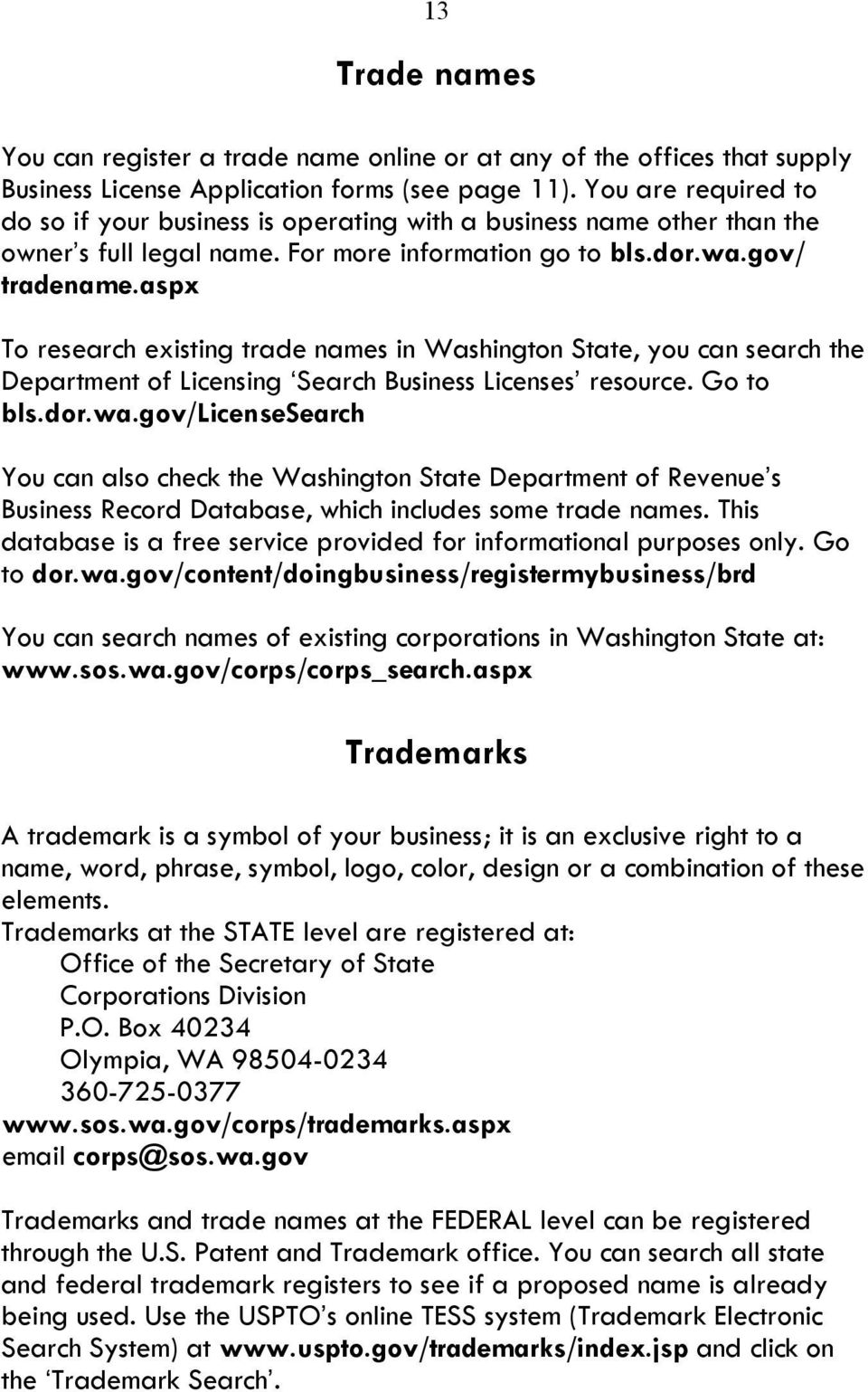 aspx To research existing trade names in Washington State, you can search the Department of Licensing Search Business Licenses resource. Go to bls.dor.wa.