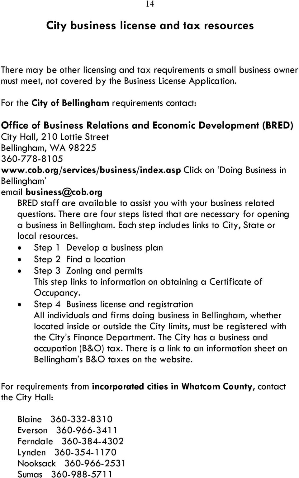 asp Click on Doing Business in Bellingham email business@cob.org BRED staff are available to assist you with your business related questions.