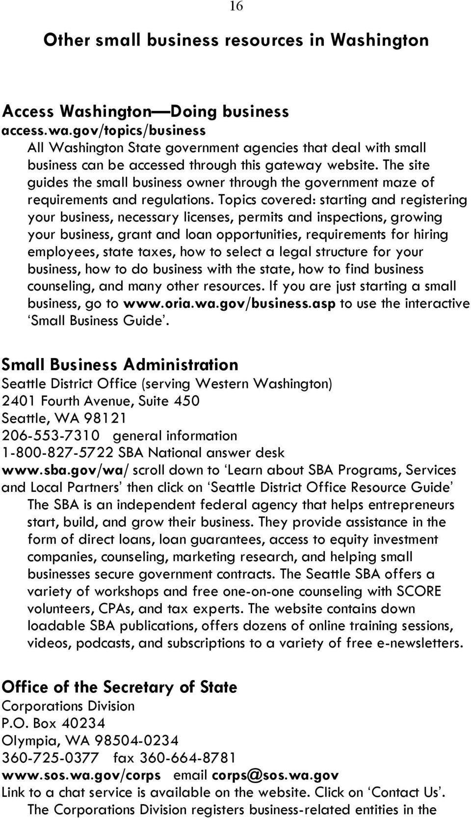 The site guides the small business owner through the government maze of requirements and regulations.