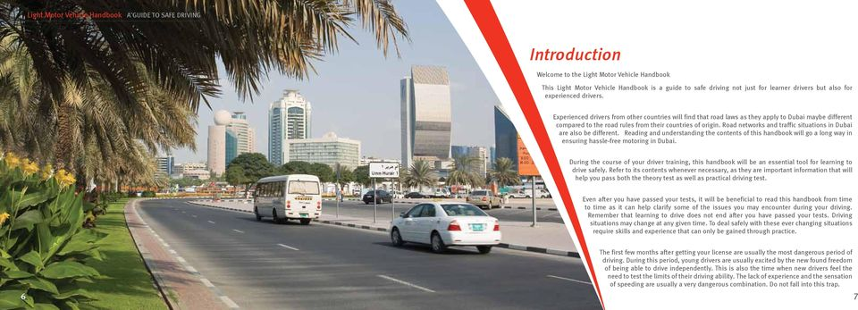 Road networks and traffic situations in Dubai are also be different. Reading and understanding the contents of this handbook will go a long way in ensuring hassle-free motoring in Dubai.