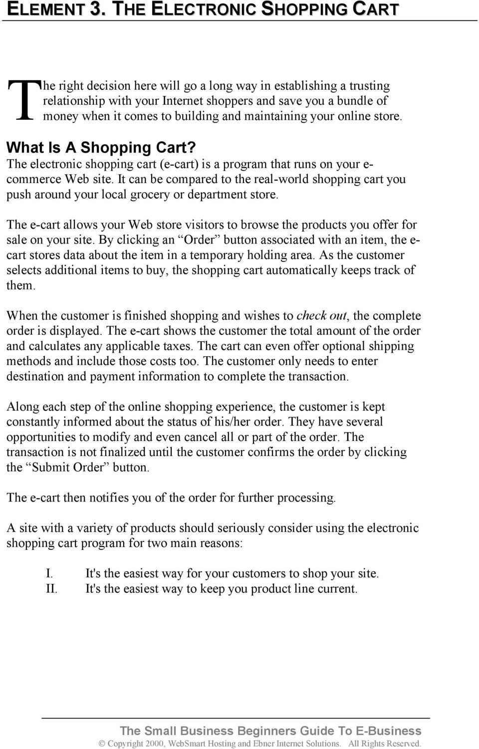 maintaining your online store. What Is A Shopping Cart? The electronic shopping cart (e-cart) is a program that runs on your e- commerce Web site.