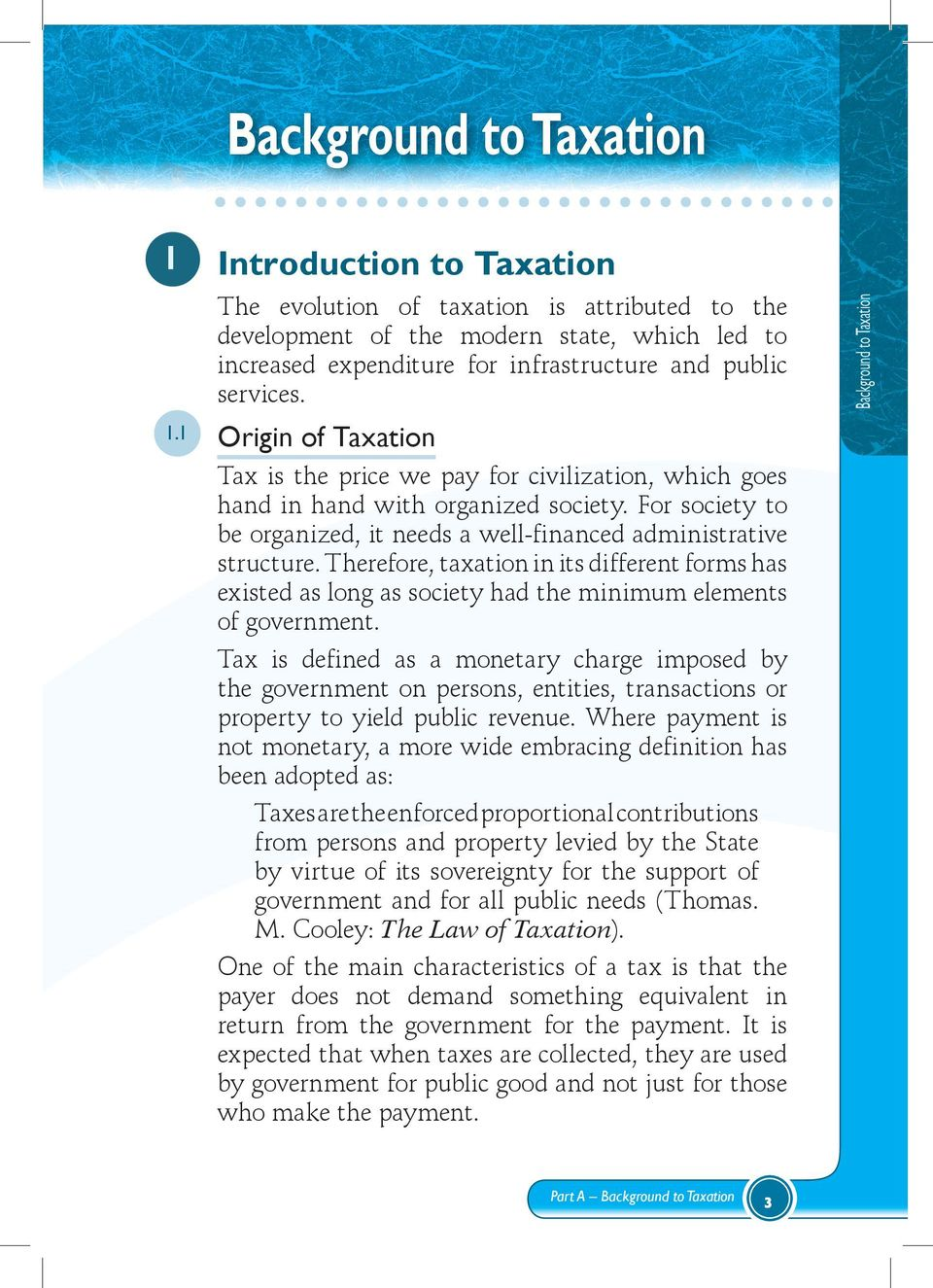 For society to be organized, it needs a well-financed administrative structure. Therefore, taxation in its different forms has existed as long as society had the minimum elements of government.