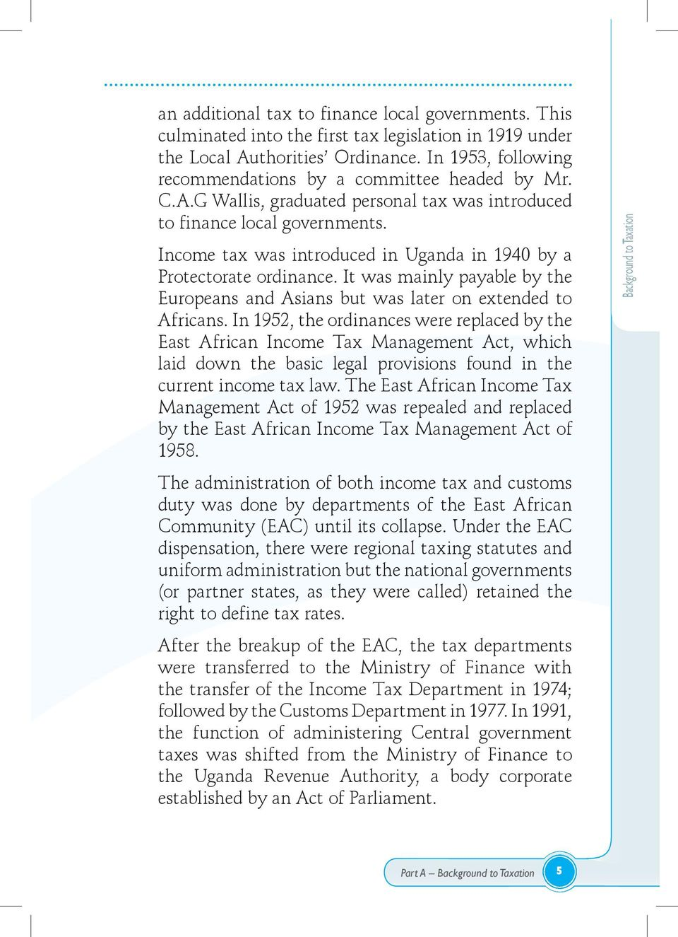Income tax was introduced in Uganda in 1940 by a Protectorate ordinance. It was mainly payable by the Europeans and Asians but was later on extended to Africans.
