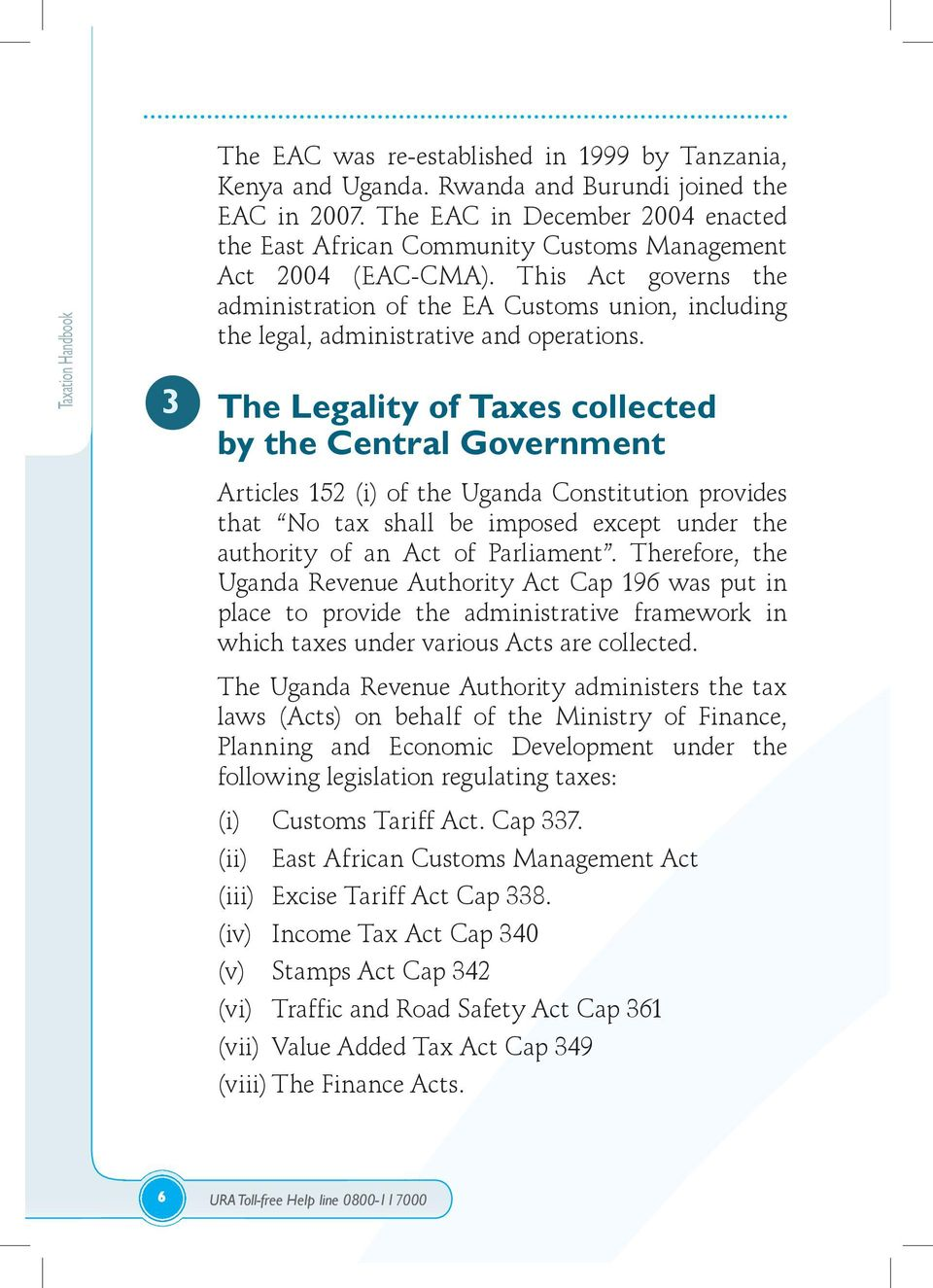 This Act governs the administration of the EA Customs union, including the legal, administrative and operations.