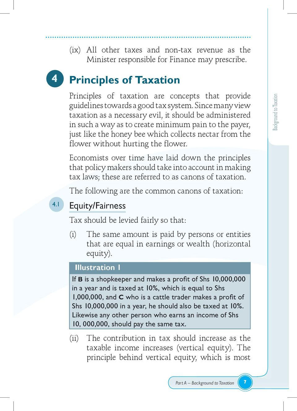 Since many view taxation as a necessary evil, it should be administered in such a way as to create minimum pain to the payer, just like the honey bee which collects nectar from the flower without