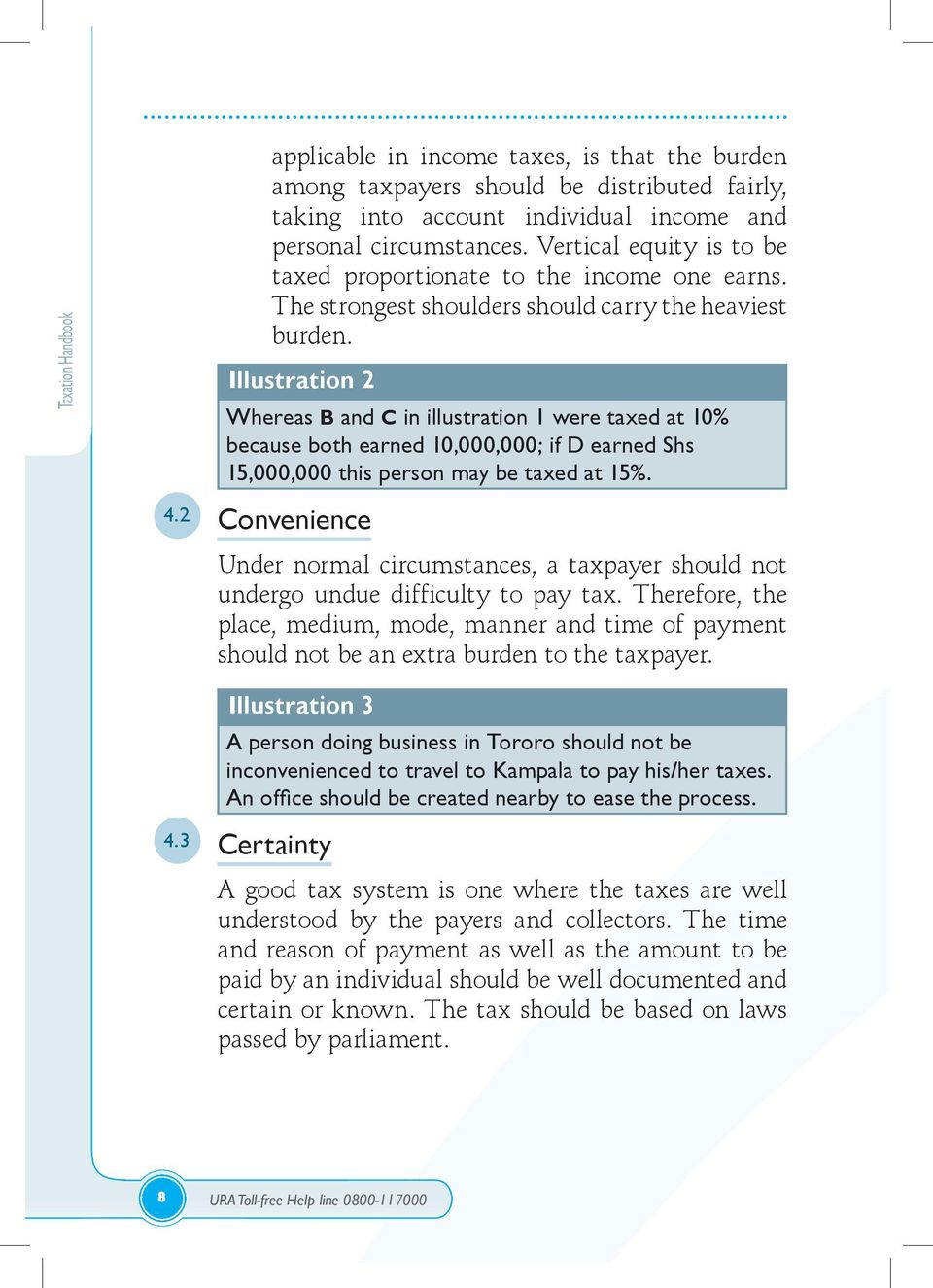 Illustration 2 Whereas B and C in illustration 1 were taxed at 10% because both earned 10,000,000; if D earned Shs 15,000,000 this person may be taxed at 15%. 4.
