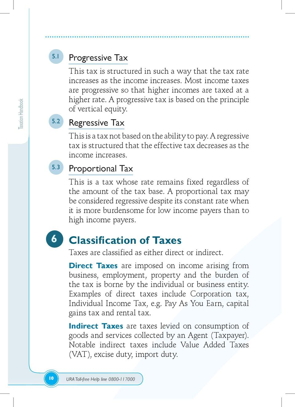 2 Regressive Tax This is a tax not based on the ability to pay. A regressive tax is structured that the effective tax decreases as the income increases. 5.