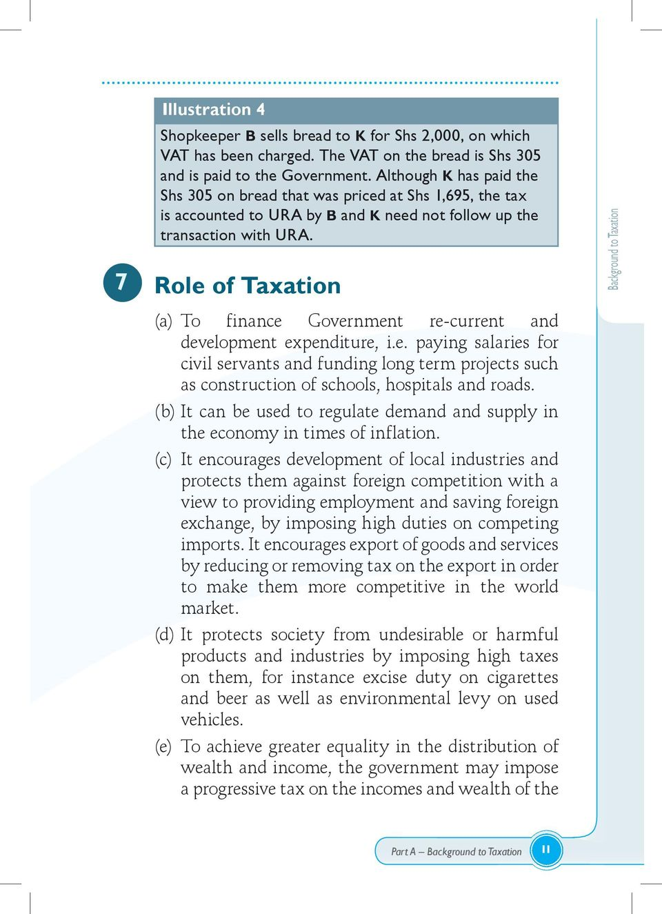7 Role of Taxation Background to Taxation (a) To finance Government re-current ecu e and development expenditure, i.e. paying salaries for civil servants and funding long term projects such as construction of schools, hospitals and roads.