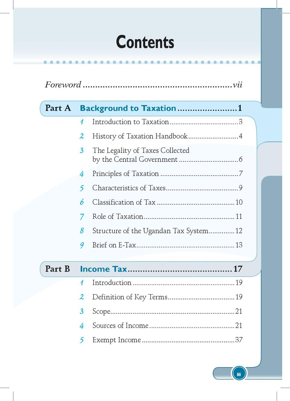 ..9 6 Classification of Tax...10 7 Role of Taxation... 11 8 Structure of the Ugandan Tax System...12 9 Brief on E-Tax.