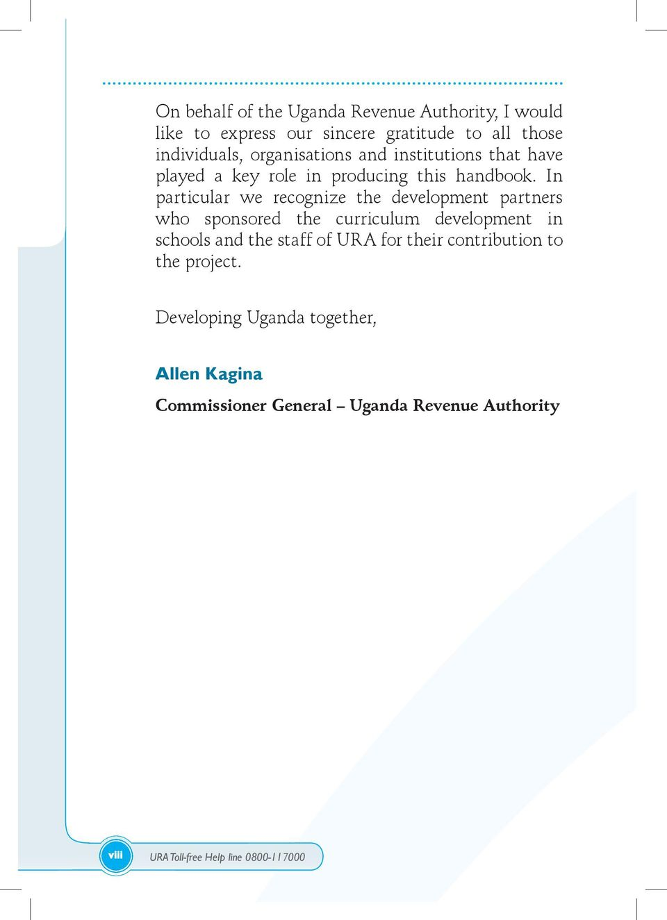 In particular we recognize the development partners who sponsored the curriculum development in schools and the staff of