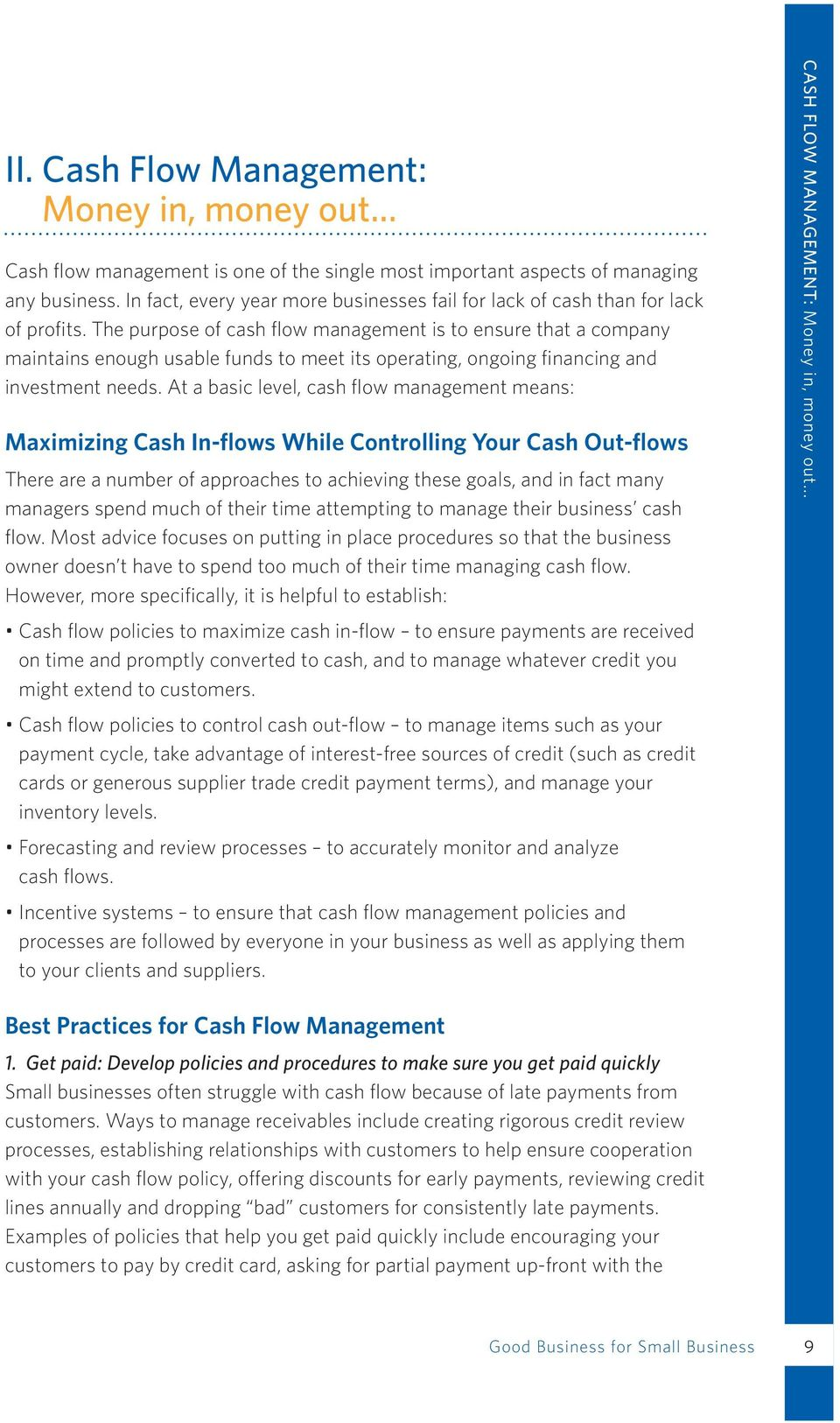 The purpose of cash flow management is to ensure that a company maintains enough usable funds to meet its operating, ongoing financing and investment needs.