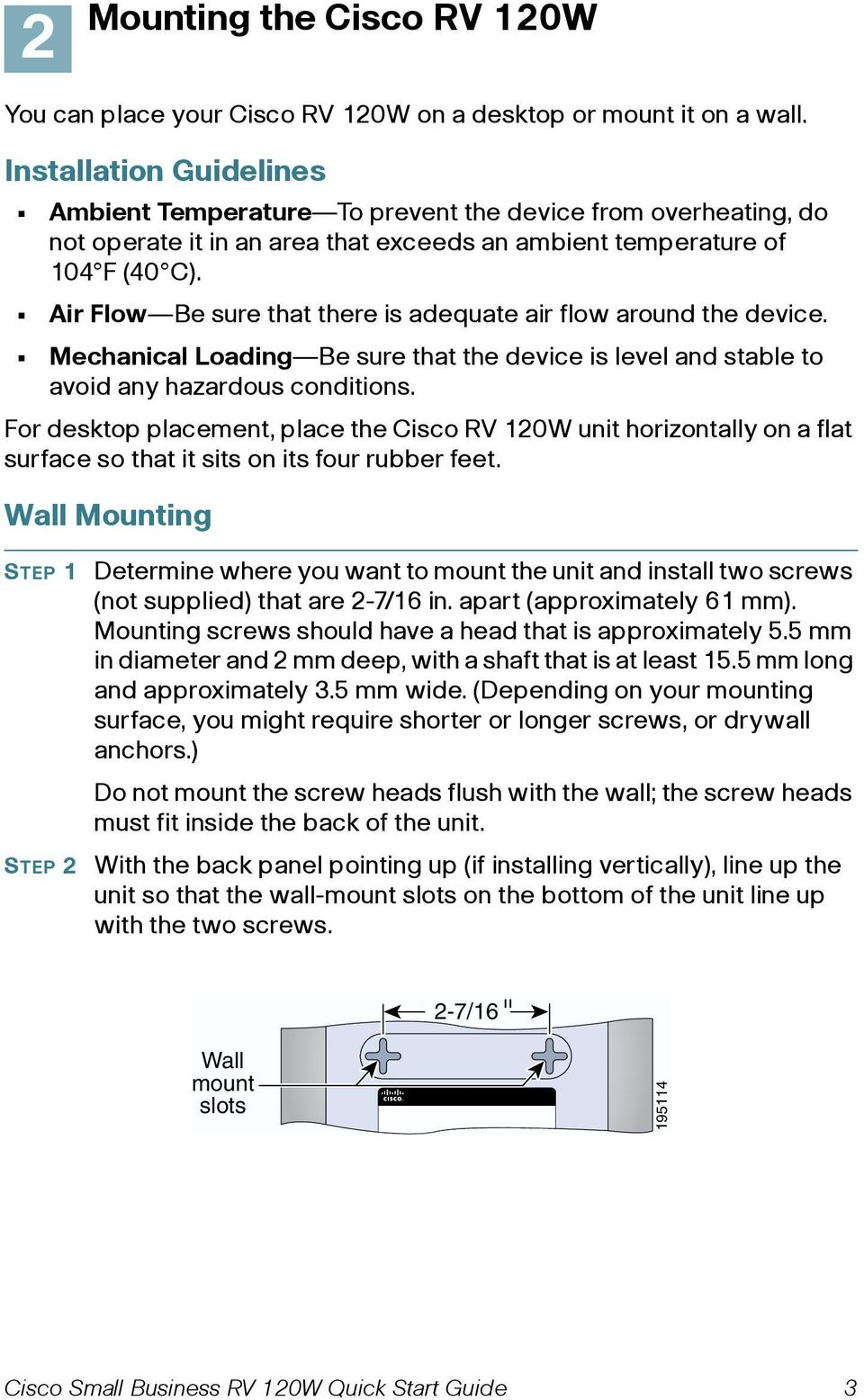 Air Flow Be sure that there is adequate air flow around the device. Mechanical Loading Be sure that the device is level and stable to avoid any hazardous conditions.