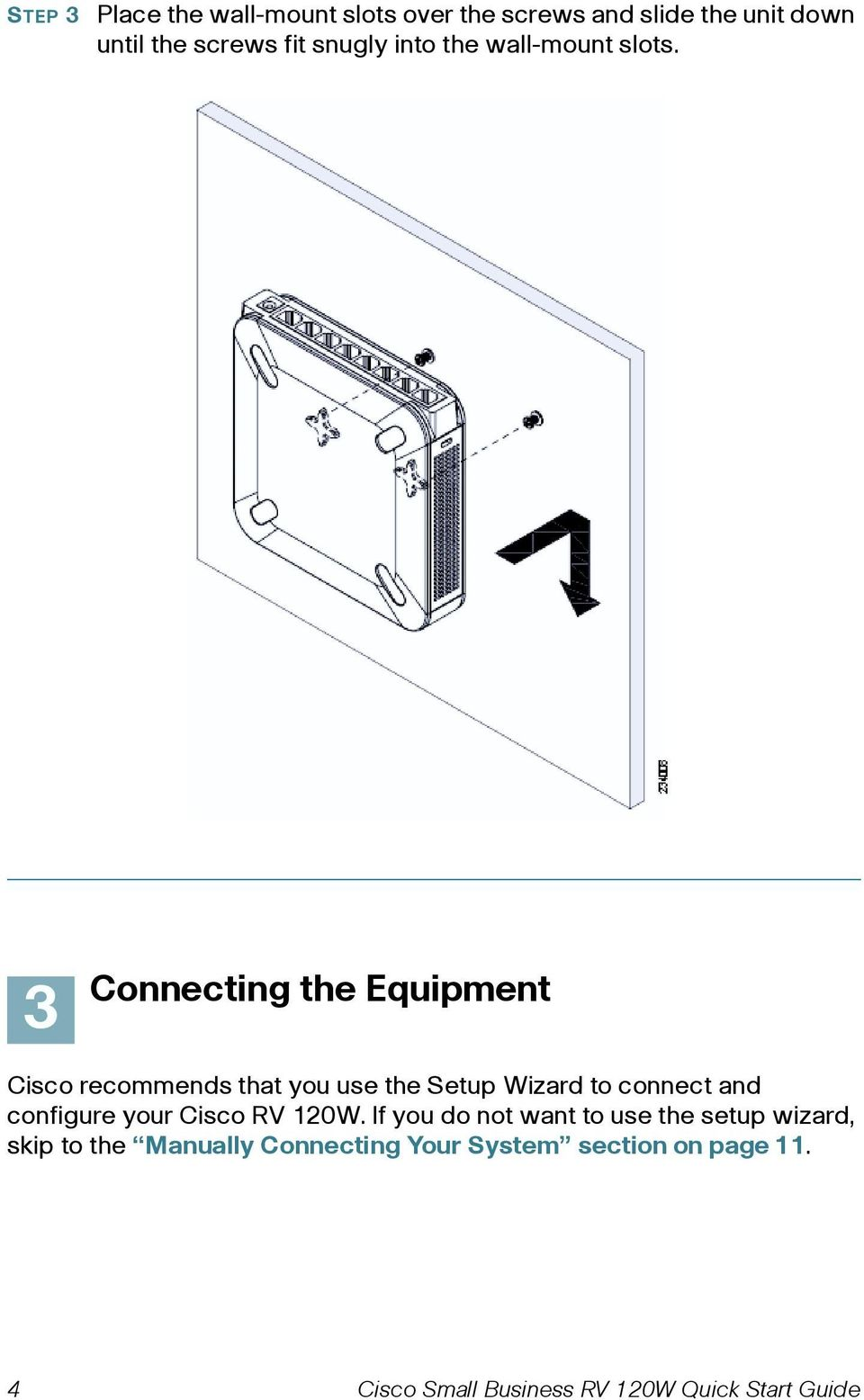 3 Connecting the Equipment Cisco recommends that you use the Setup Wizard to connect and configure