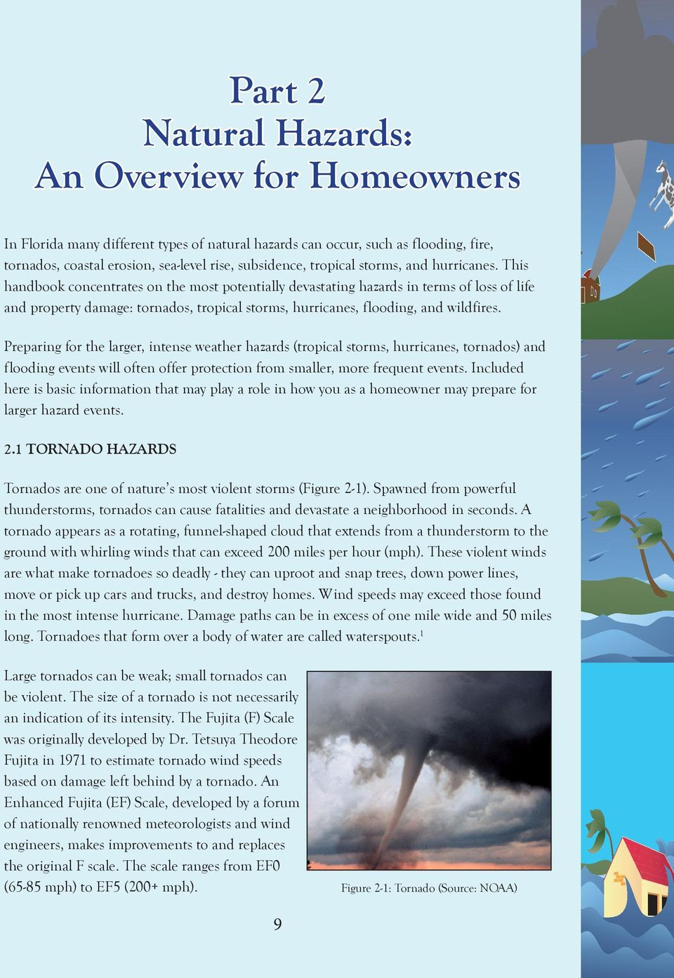 This handbook concentrates on the most potentially devastating hazards in terms of loss of life and property damage: tornados, tropical storms, hurricanes, flooding, and wildfires.