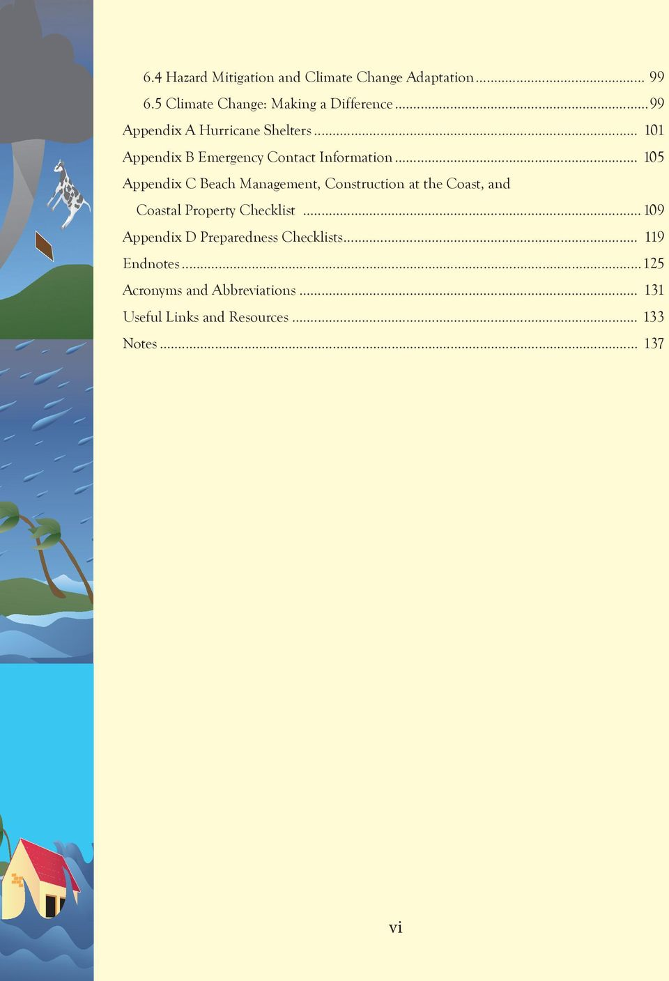 .. 105 Appendix C Beach Management, Construction at the Coast, and Coastal Property Checklist.