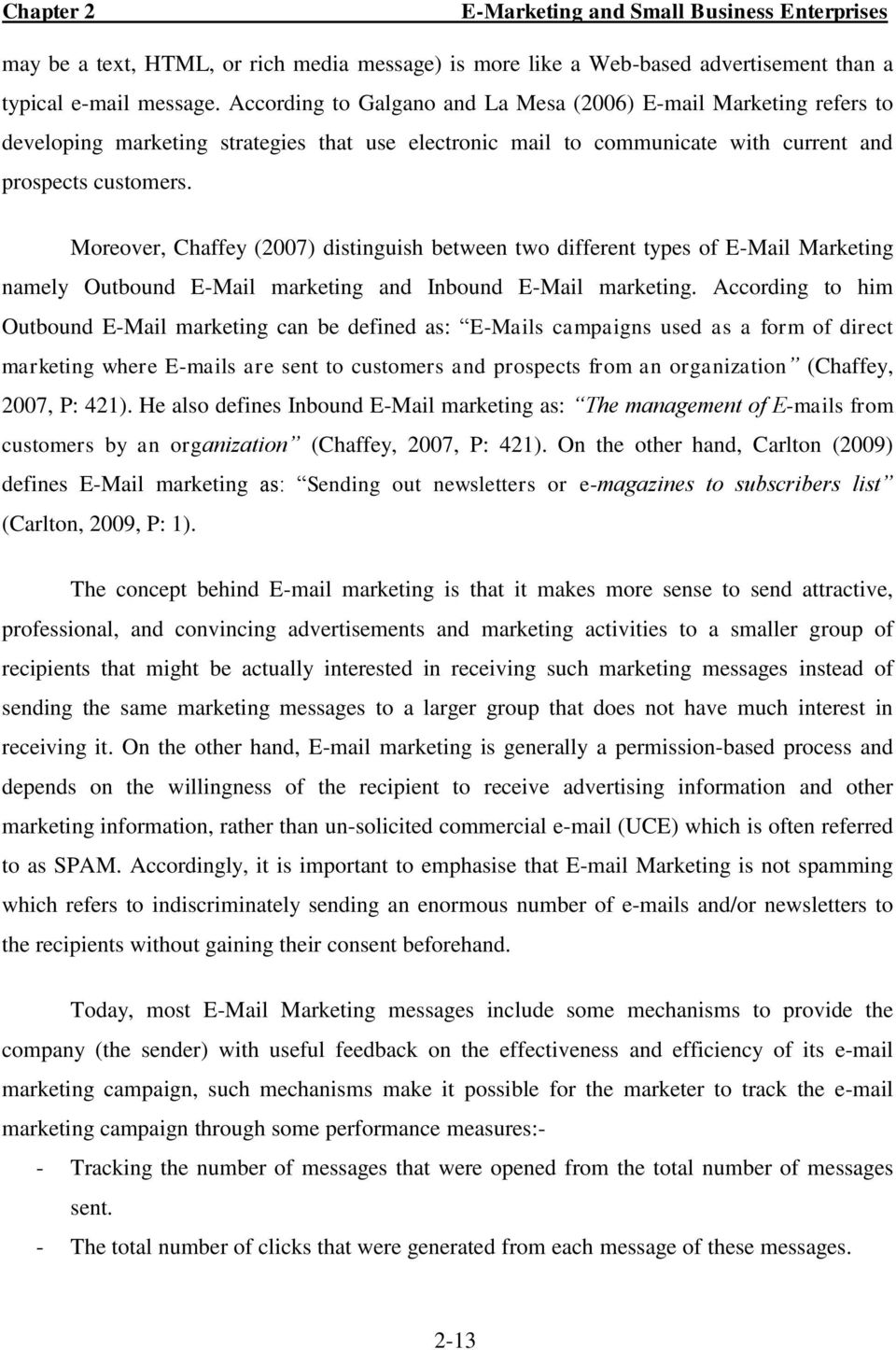 Moreover, Chaffey (2007) distinguish between two different types of E-Mail Marketing namely Outbound E-Mail marketing and Inbound E-Mail marketing.
