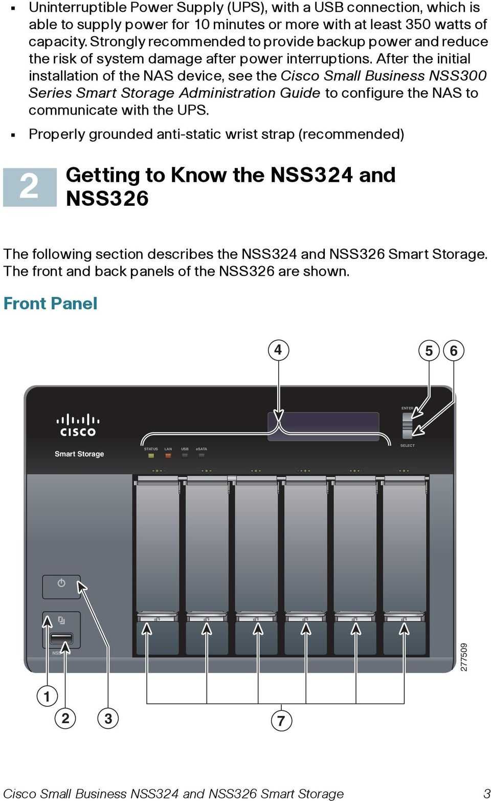 After the initial installation of the NAS device, see the Cisco Small Business NSS300 Series Smart Storage Administration Guide to configure the NAS to communicate with the UPS.