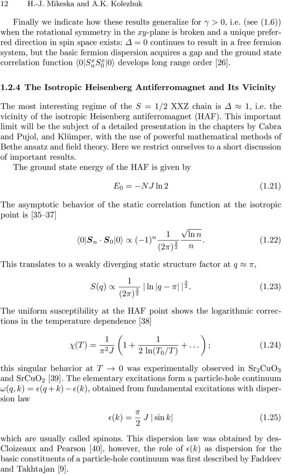 acquires a gap and the ground state correlation function 0 S x ns x 0 0 develops long range order [26