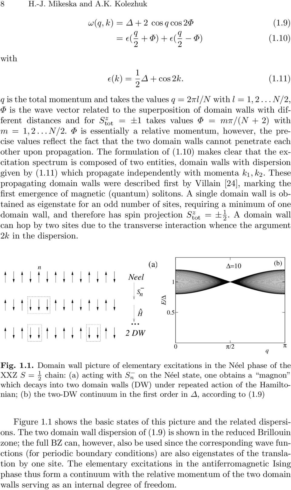 The formulation of (1.10) makes clear that the excitation spectrum is composed of two entities, domain walls with dispersion given by (1.11) which propagate independently with momenta k 1,k 2.