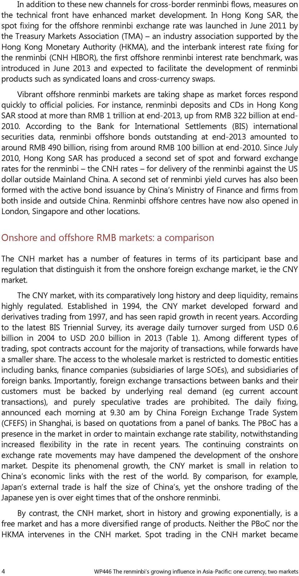 Monetary Authority (HKMA), and the interbank interest rate fixing for the renminbi (CNH HIBOR), the first offshore renminbi interest rate benchmark, was introduced in June 2013 and expected to