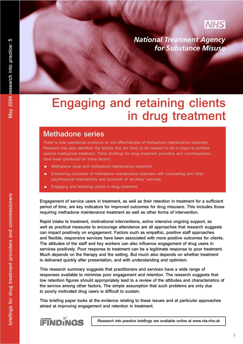 Three briefings for drug treatment providers and commissioners have been produced on these factors: Methadone dose and methadone maintenance treatment Engaging and retaining clients in drug treatment