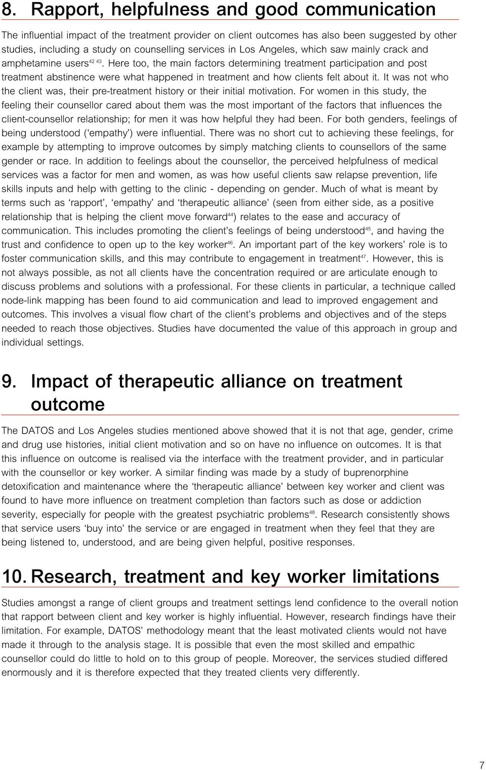 Here too, the main factors determining treatment participation and post treatment abstinence were what happened in treatment and how clients felt about it.