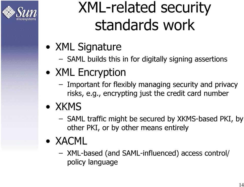 ng security and privacy risks, e.g., encrypting just the credit card number XKMS SAML traffic