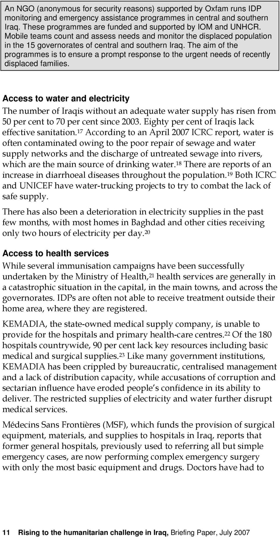 The aim of the programmes is to ensure a prompt response to the urgent needs of recently displaced families.