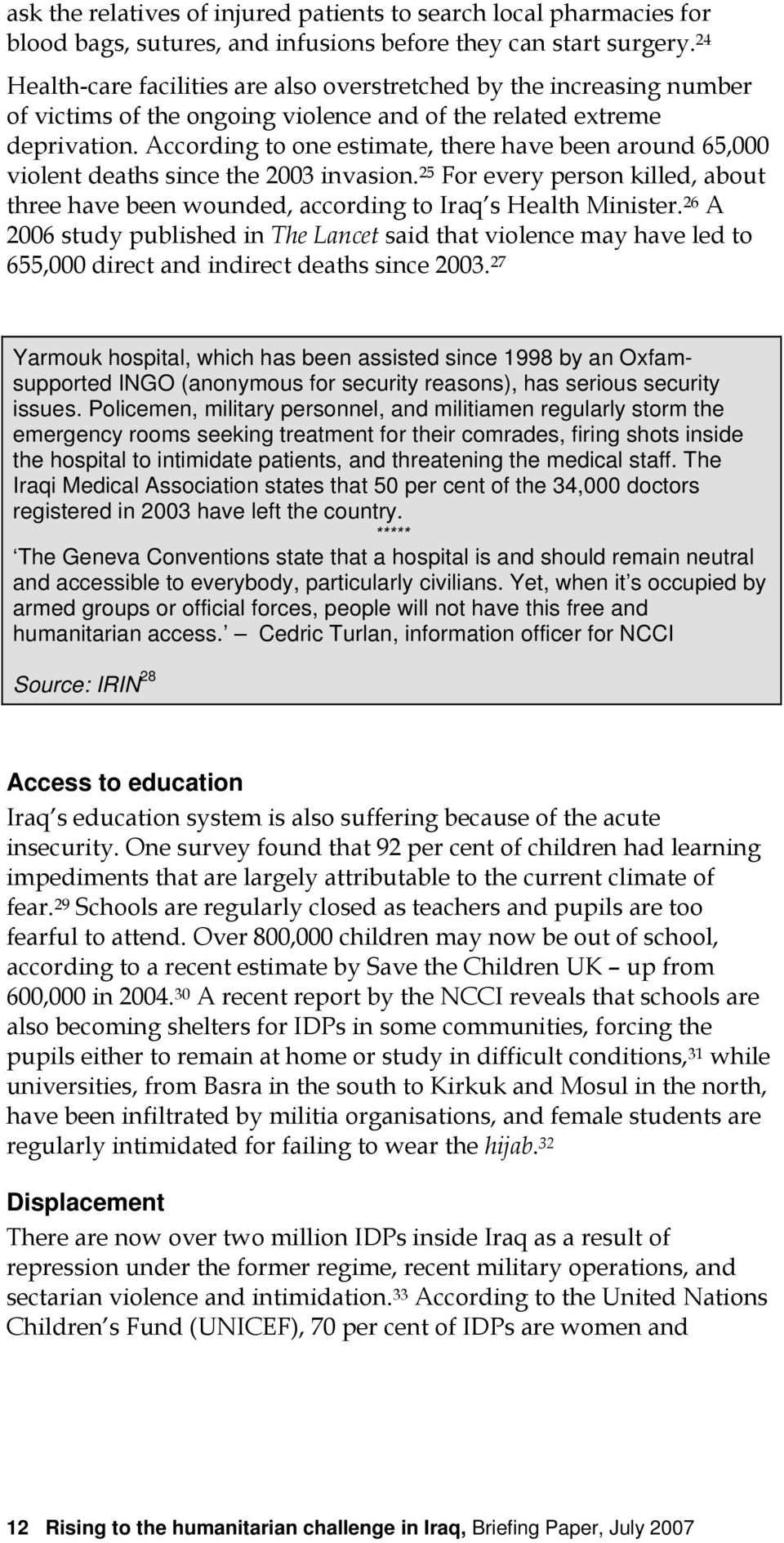 According to one estimate, there have been around 65,000 violent deaths since the 2003 invasion. 25 For every person killed, about three have been wounded, according to Iraq s Health Minister.