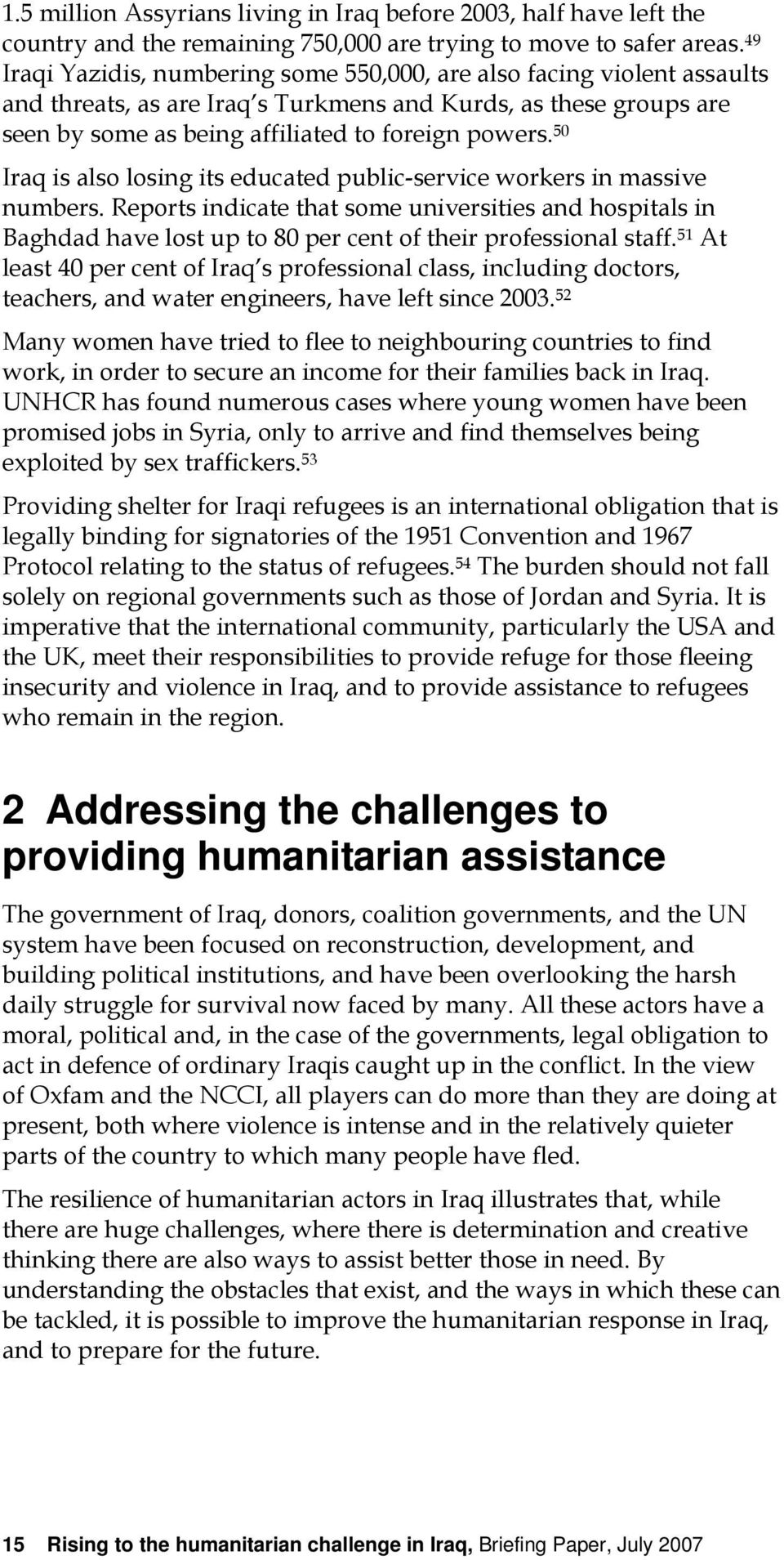 50 Iraq is also losing its educated public-service workers in massive numbers. Reports indicate that some universities and hospitals in Baghdad have lost up to 80 per cent of their professional staff.