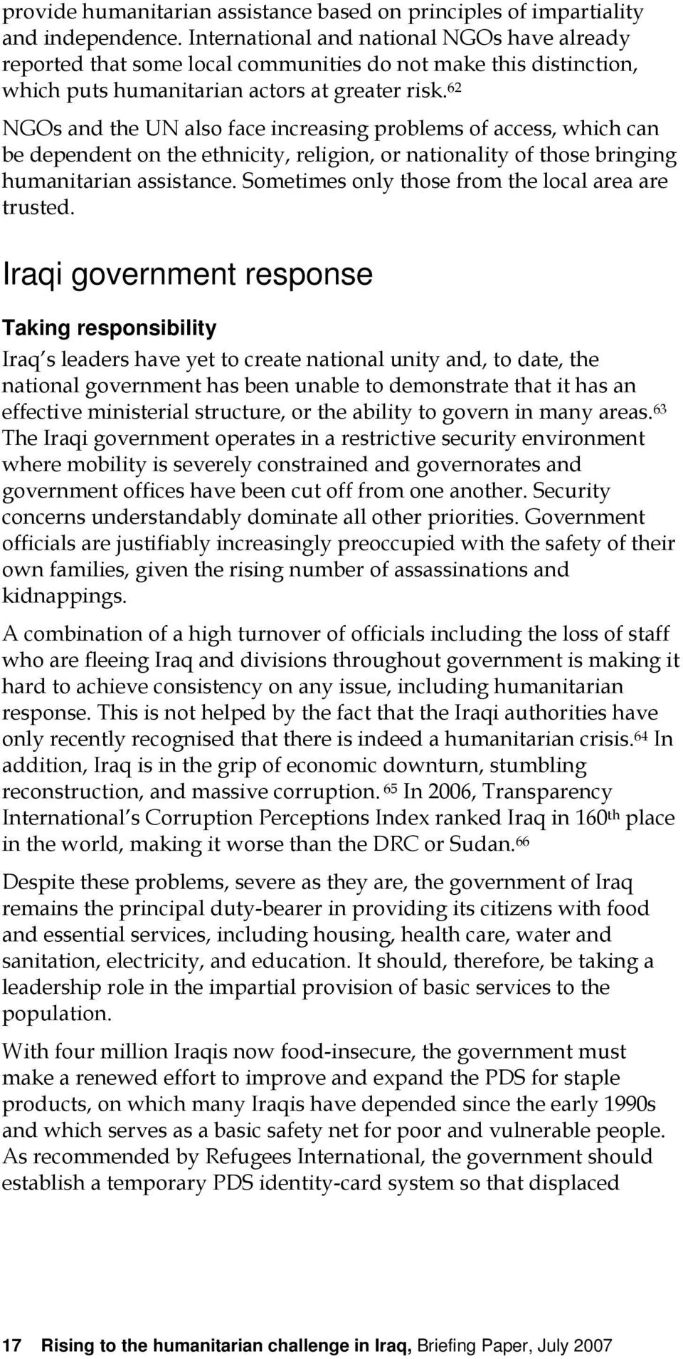 62 NGOs and the UN also face increasing problems of access, which can be dependent on the ethnicity, religion, or nationality of those bringing humanitarian assistance.