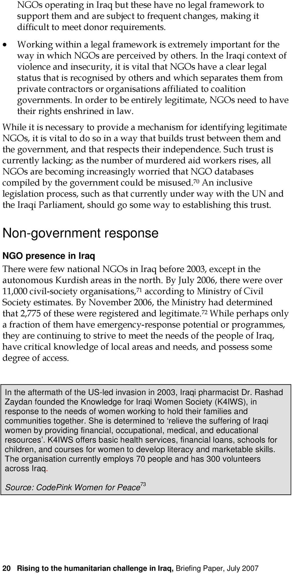 In the Iraqi context of violence and insecurity, it is vital that NGOs have a clear legal status that is recognised by others and which separates them from private contractors or organisations