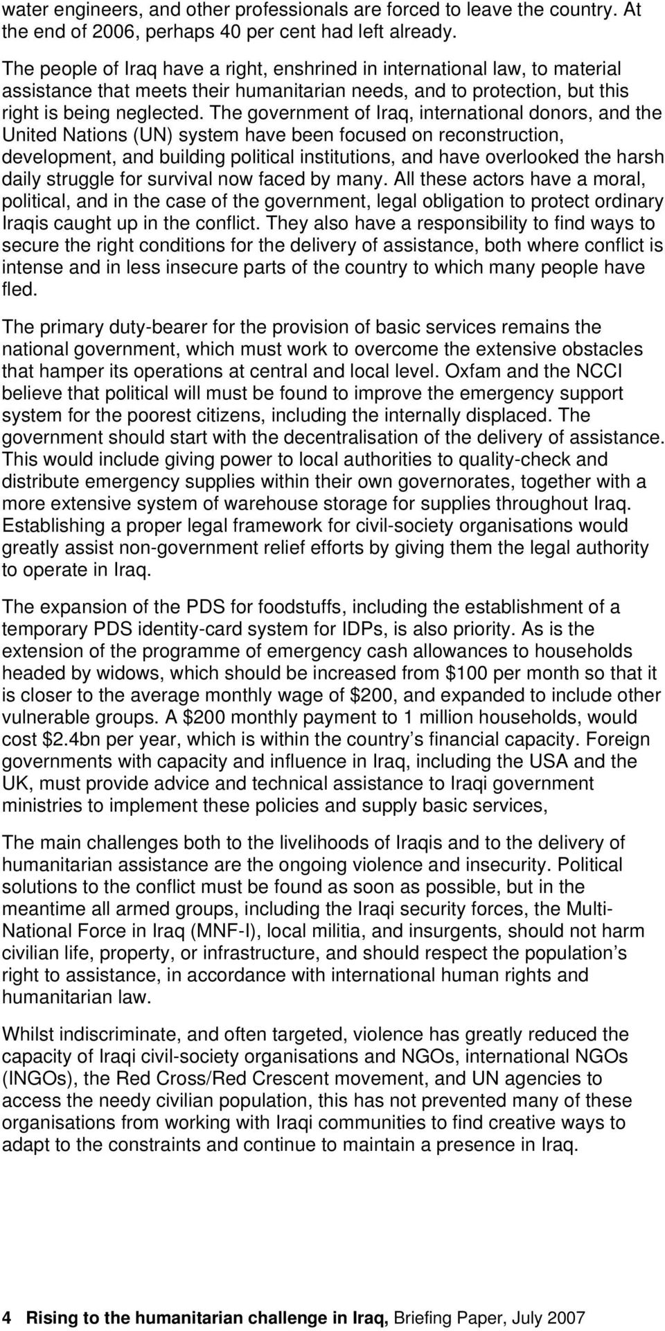 The government of Iraq, international donors, and the United Nations (UN) system have been focused on reconstruction, development, and building political institutions, and have overlooked the harsh