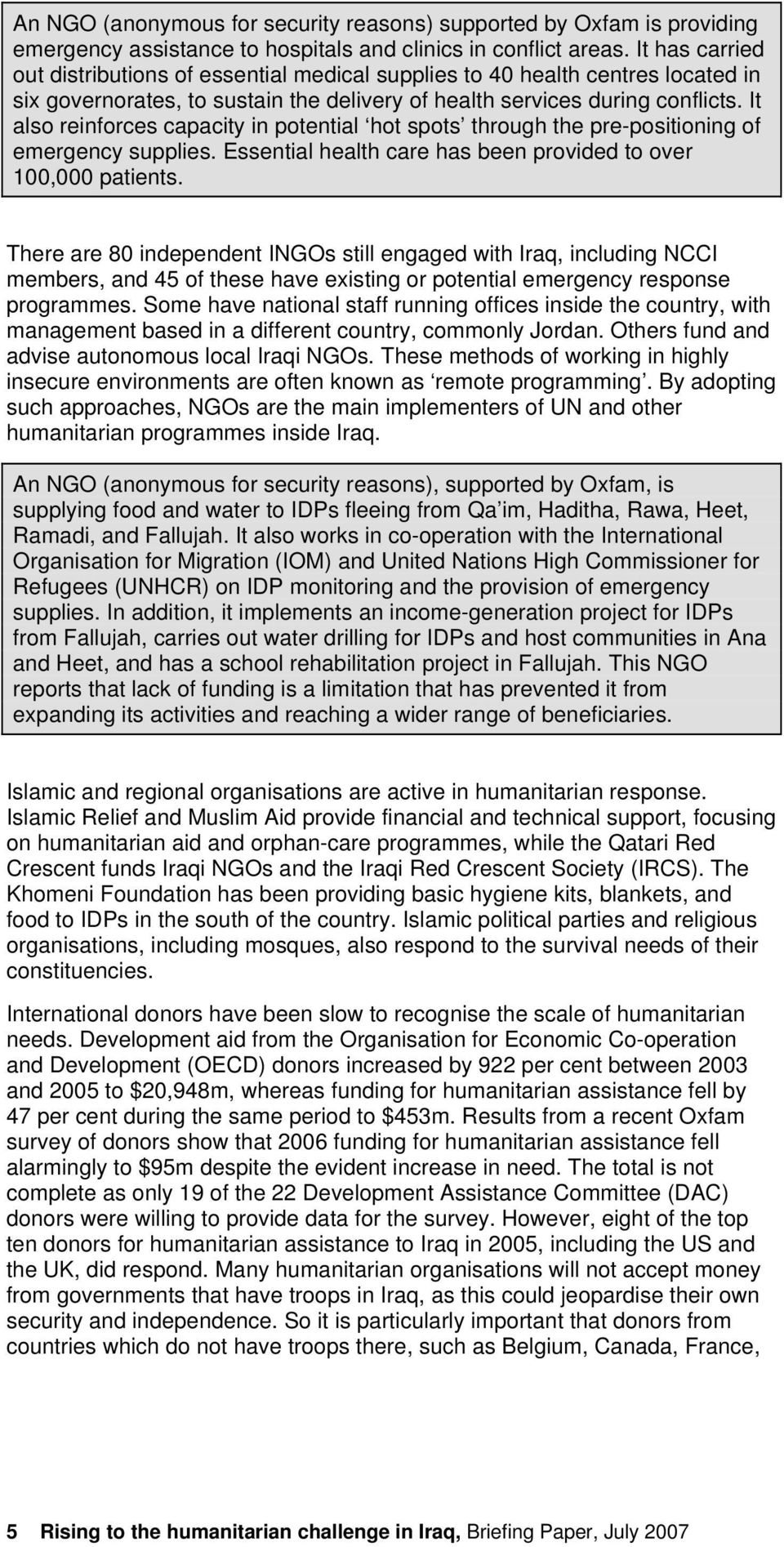 It also reinforces capacity in potential hot spots through the pre-positioning of emergency supplies. Essential health care has been provided to over 100,000 patients.